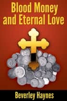 Blood Money and Eternal Love ebook by Beverley Haynes