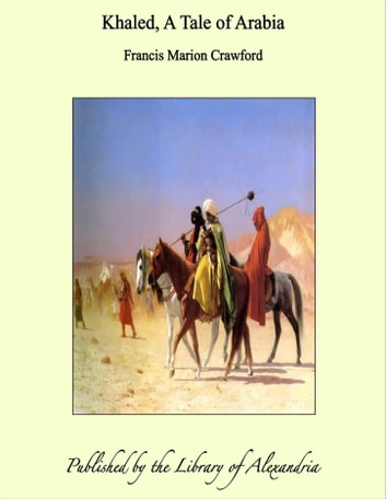 Khaled, A Tale of Arabia ebook by Francis Marion Crawford
