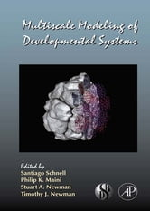Multiscale Modeling of Developmental Systems ebook by Gerald P. Schatten,Santiago Schnell,Philip Maini,Stuart A. Newman,Timothy Newman