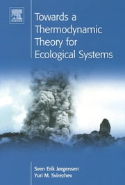 Towards a Thermodynamic Theory for Ecological Systems ebook by S.E. Jorgensen,Y.M. Svirezhev