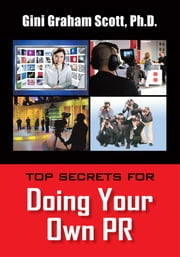 TOP SECRETS FOR DOING YOUR OWN PR ebook by Gini Graham Scott, Ph.D.