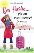 On flushe... pis on recommence ! (en pratique) ebook by Marie-Millie Dessureault