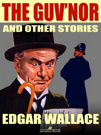 The Guv'nor and Other Stories (Illustrated) ebook by Edgar Wallace