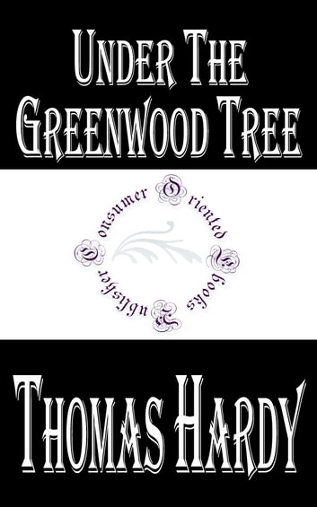 Under the Greenwood Tree - The Mellstock Quire, A Rural Painting of the Dutch School ebook by Thomas Hardy