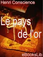 Le Pays de l'or ebook by Henri Conscience