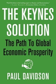 The Keynes Solution - The Path to Global Economic Prosperity ebook by Paul Davidson
