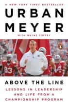 Above the Line - Lessons in Leadership and Life from a Championship Program ebook by Urban Meyer, Wayne Coffey