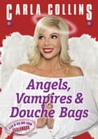 Angels, Vampires and Douche Bags ebook by Carla Collins