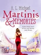 Martinis and Memories - A fun, feisty novel of love and chasing your dreams ebook by A. L. Michael