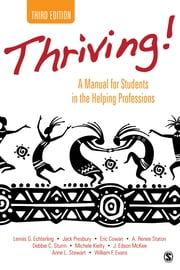 Thriving! - A Manual for Students in the Helping Professions ebook by Lennis G. Echterling,Jack (John) H. Presbury,Eric W. (William) Cowan,A. (Angela) Renee Staton,Dr. Deborah C. Sturm,Michele L. Kielty,J. Edson McKee,Anne L. (Leona) Stewart,William F. (Franklin) Evans