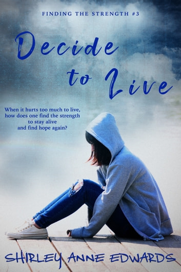 Decide to Live (Finding the Strength #3) ebook by Shirley Anne Edwards