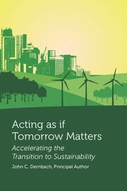 Acting as if Tomorrow Matters - Accelerating the Transition to Sustainability ebook by John Dernbach