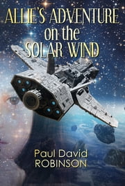 Allie's Adventure on the Solar Wind ebook by Paul David Robinson