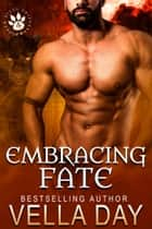 Embracing Fate - A hot paranormal shifter story ebook by Vella Day