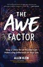 The Awe Factor - How a Little Bit of Wonder Can Make a Big Difference in Your Life (Inspirational Gift for Friends, Personal Growth Guide) ebook by Allen Klein, Jack Canfield