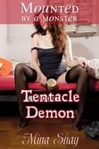 Mounted by a Monster: Tentacle Demon ebook by Mina Shay