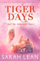 The Midnight Foxes (Tiger Days, Book 2) ebook by Sarah Lean