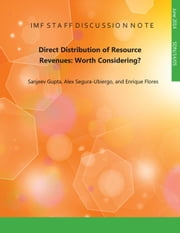 Direct Distribution of Resource Revenues - Worth Considering? ebook by Sanjeev Gupta,Alex Segura-Ubiergo,Enrique Flores