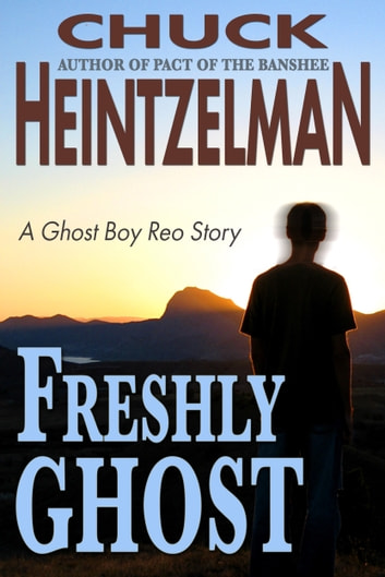 Freshly Ghost - A Ghost Boy Reo Story ebook by Chuck Heintzelman