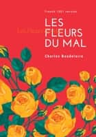 Les Fleurs du Mal - French 1861 version ebook by Charles Baudelaire