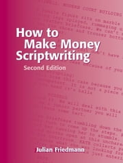 How to Make Money Scriptwriting ebook by Friedmann, Julian