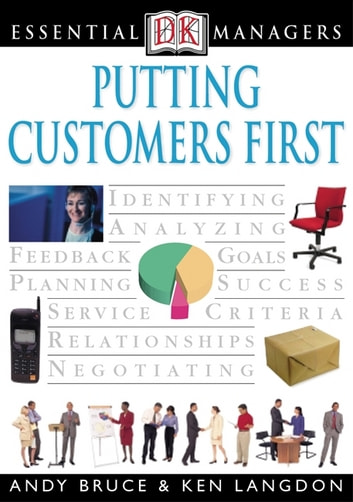 DK Essential Managers: Putting Customers First ebook by Andy Bruce,Ken Langdon