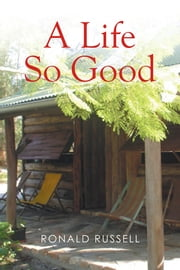 A Life So Good ebook by Ronald Russell