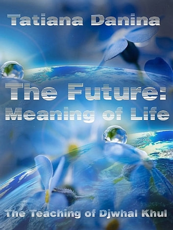 The Future: Meaning of life ebook by Tatiana Danina