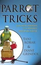 Parrot Tricks - Teaching Parrots with Positive Reinforcement ekitaplar by Tani Robar, Diane Grindol