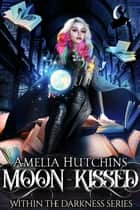 Moon-Kissed ebook by Amelia Hutchins