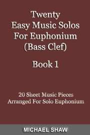 Twenty Easy Music Solos For Euphonium (Bass Clef) Book 1 ebook by Michael Shaw