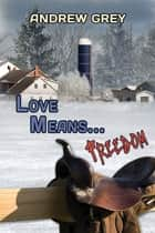 Love Means... Freedom ebook by Andrew Grey