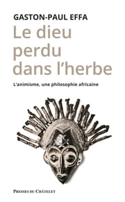 Le Dieu perdu dans l'herbe - L'animisme, une philosophie africaine ebook by Gaston-Paul Effa