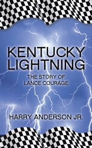 Kentucky Lightning - The Story of Lance Courage ebook by Harry Anderson Jr.