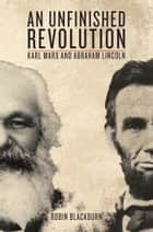 An Unfinished Revolution ebook by Robin Blackburn,Abraham Lincoln,Karl Marx,Raya Dunaevskaya,Friedrich Engels