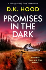 Promises in the Dark - A totally gripping serial killer thriller E-bok by D.K. Hood
