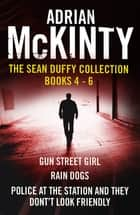 The Sean Duffy Collection: Books 4-6 - Books 4-6 ebook by Adrian McKinty