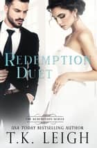 The Redemption Duet ebook by T.K. Leigh