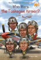Who Were the Tuskegee Airmen? ebook by Sherri L. Smith, Who HQ, Jake Murray