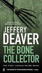The Bone Collector - The First Lincoln Rhyme Novel ebook by Jeffery Deaver