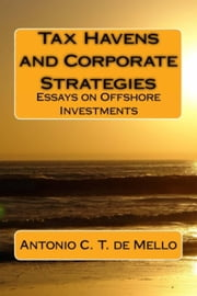 TAX HAVENS and Corporate Strategies - Essays on Offshore Investments ebook by Antonio C. T. de Mello