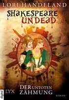 Shakespeare Undead - Der Untoten Zähmung ebook by Stephanie Pannen, Lori Handeland