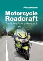 Motorcycle Roadcraft - The Police Rider's Handbook ebook by The Police Foundation The Police Foundation