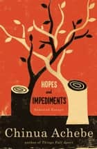 Hopes and Impediments - Selected Essays ebook by Chinua Achebe