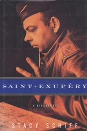 Saint-exupery - A Biography ebook by Stacy Schiff