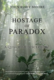 Hostage of Paradox: A Qualmish Disclosure ebook by John Rixey Moore