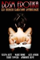 BDSM Erotika Ein Heisser Hardcore Anthologie ebook by Selena Kitt, Aphrodite Hunt, Terry Towers