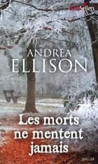 Les morts ne mentent jamais ebook by Andrea Ellison