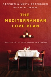 The Mediterranean Love Plan - 7 Secrets to Life-Long Passion in Marriage ebook by Stephen Arterburn,Misty Arterburn,Becky Johnson