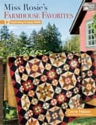 Miss Rosie's Farmhouse Favorites - 12 Captivating Scrappy Quilts ebook by Carrie Nelson